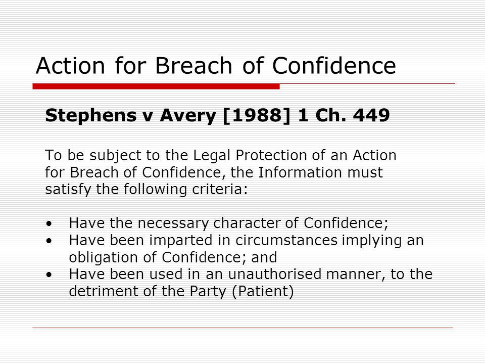 Action for Breach of Confidence Stephens v Avery [1988] 1 Ch. 449 To be subject to the Legal Protection of an Action for Breach of Confidence, the Inf