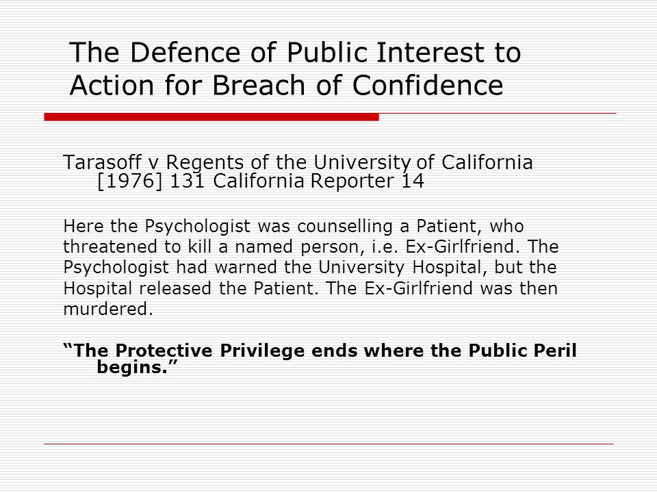 The Defence of Public Interest to Action for Breach of Confidence Tarasoff v Regents of the University of California [1976] 131 California Reporter 14