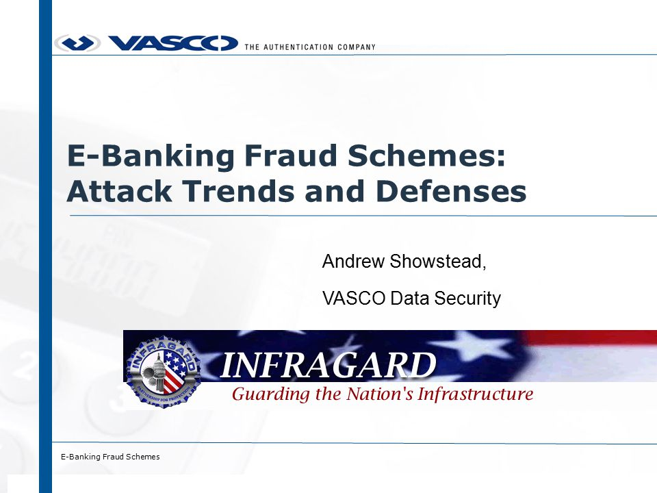 E-Banking Fraud Schemes Pharming (1/7) ›Interfere with the resolution of a domain name to an IP-address so that domain name of genuine website is mapped onto IP- address of rogue website www.barclays.co.uk www.google.co.uk 213.219.1.141 64.233.183.99