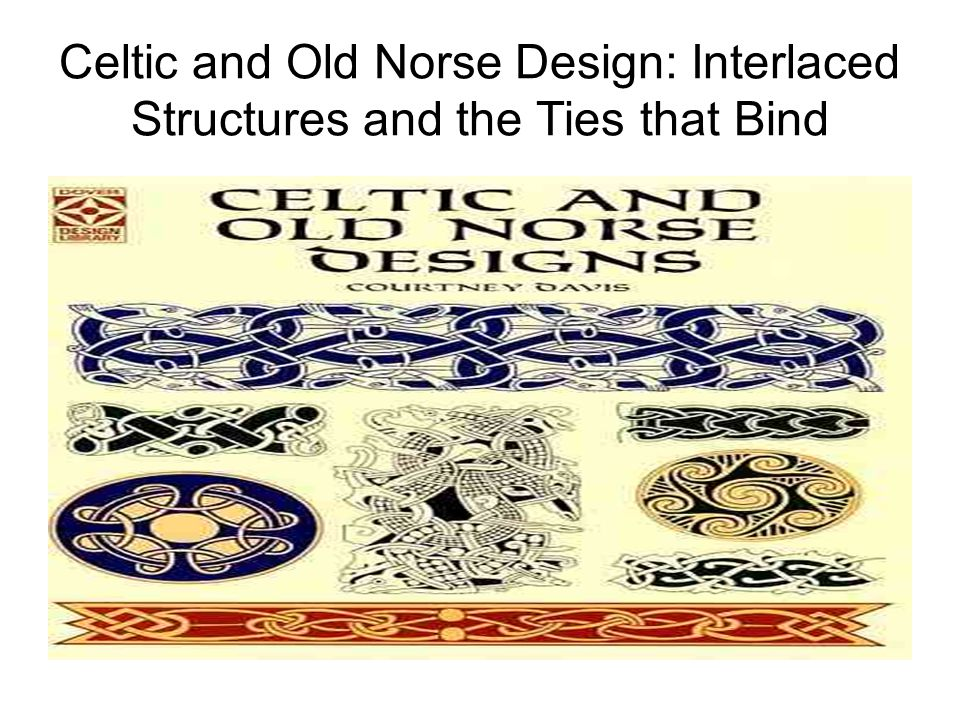Celtic and Old Norse Design: Interlaced Structures and the Ties that Bind
