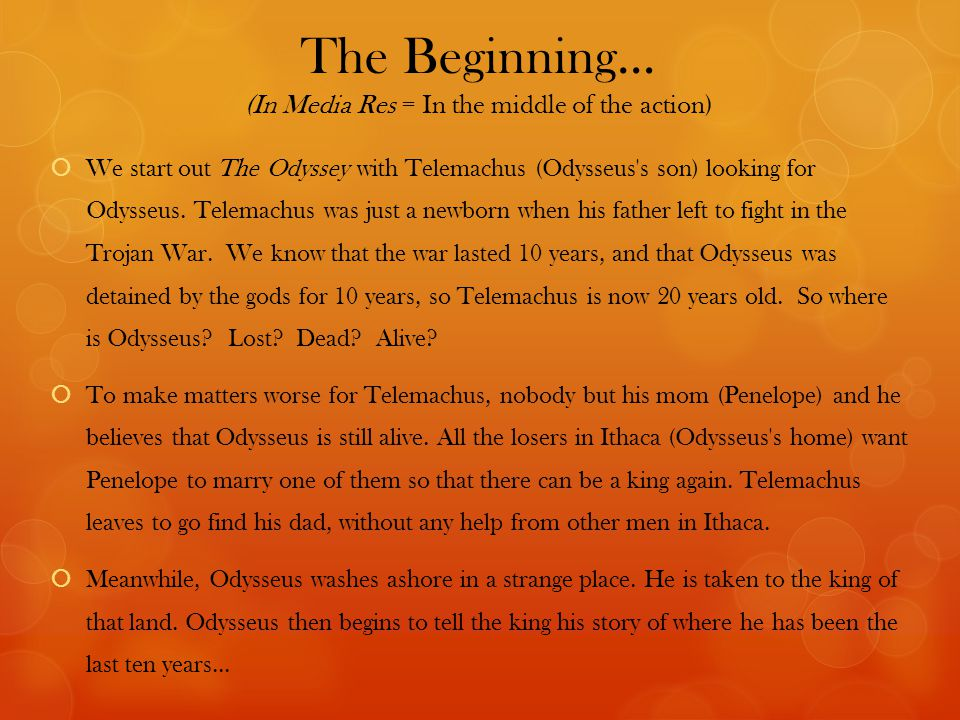 The Beginning… (In Media Res = In the middle of the action)  We start out The Odyssey with Telemachus (Odysseus s son) looking for Odysseus.