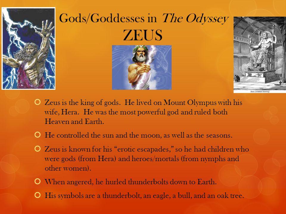 Gods/Goddesses in The Odyssey ZEUS  Zeus is the king of gods.