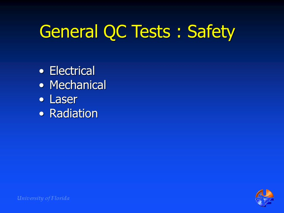 University of Florida General QC Tests : Safety ElectricalElectrical MechanicalMechanical LaserLaser RadiationRadiation