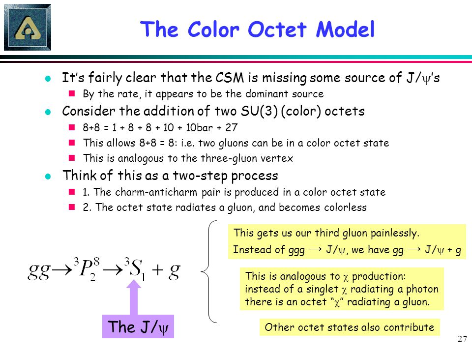27 The Color Octet Model It's fairly clear that the CSM is missing some source of J/  's nBy the rate, it appears to be the dominant source l Conside