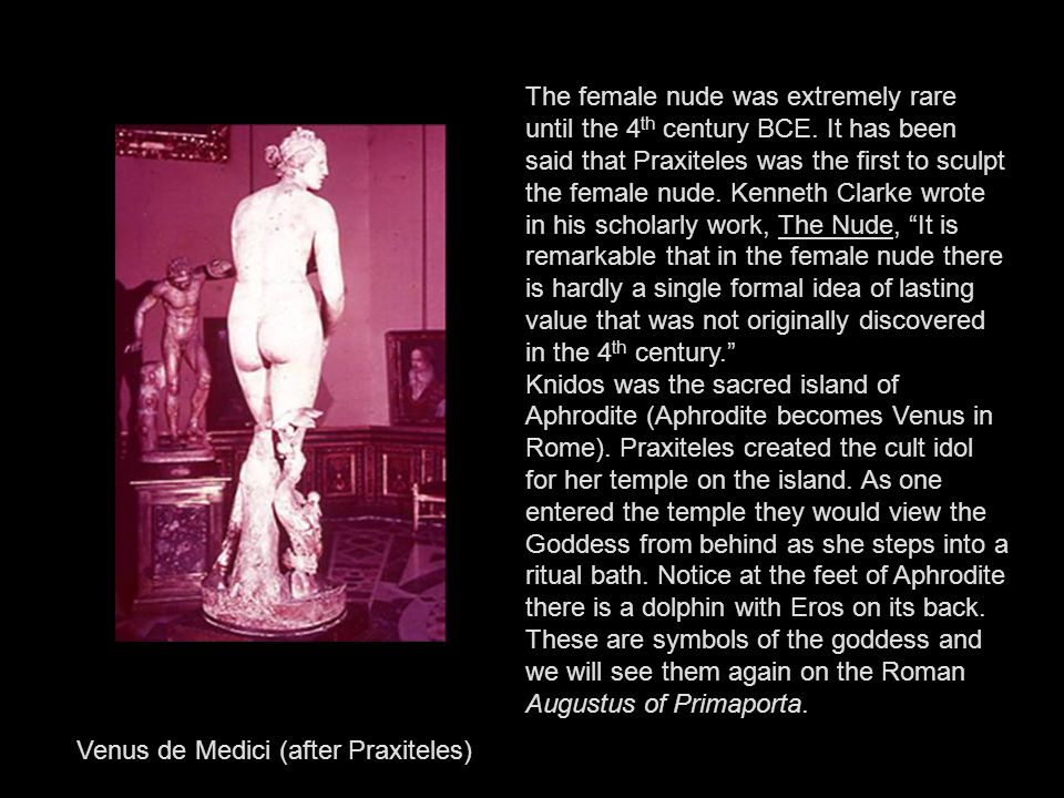 Pliny, the Roman writer, said of Praxiteles' Aphrodite, it was superior to all works of art, not only of Praxiteles, but indeed in the whole world.