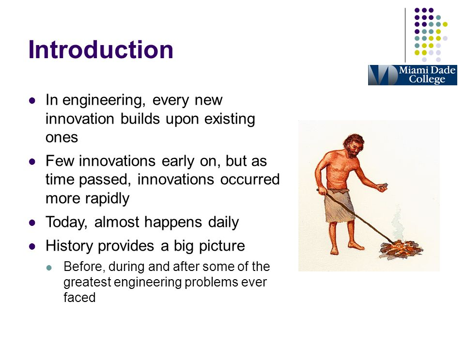 Introduction In engineering, every new innovation builds upon existing ones Few innovations early on, but as time passed, innovations occurred more ra
