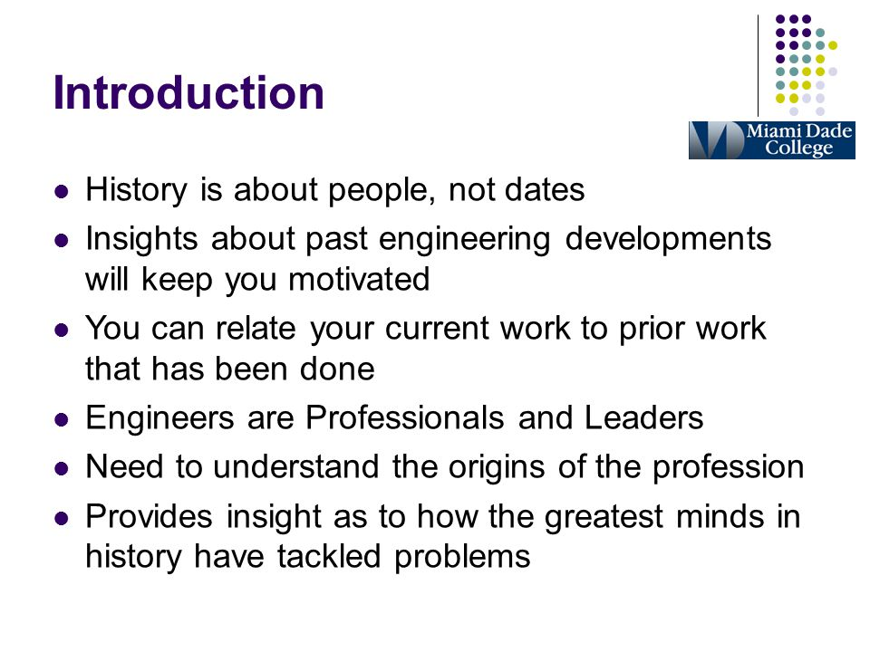 Introduction History is about people, not dates Insights about past engineering developments will keep you motivated You can relate your current work
