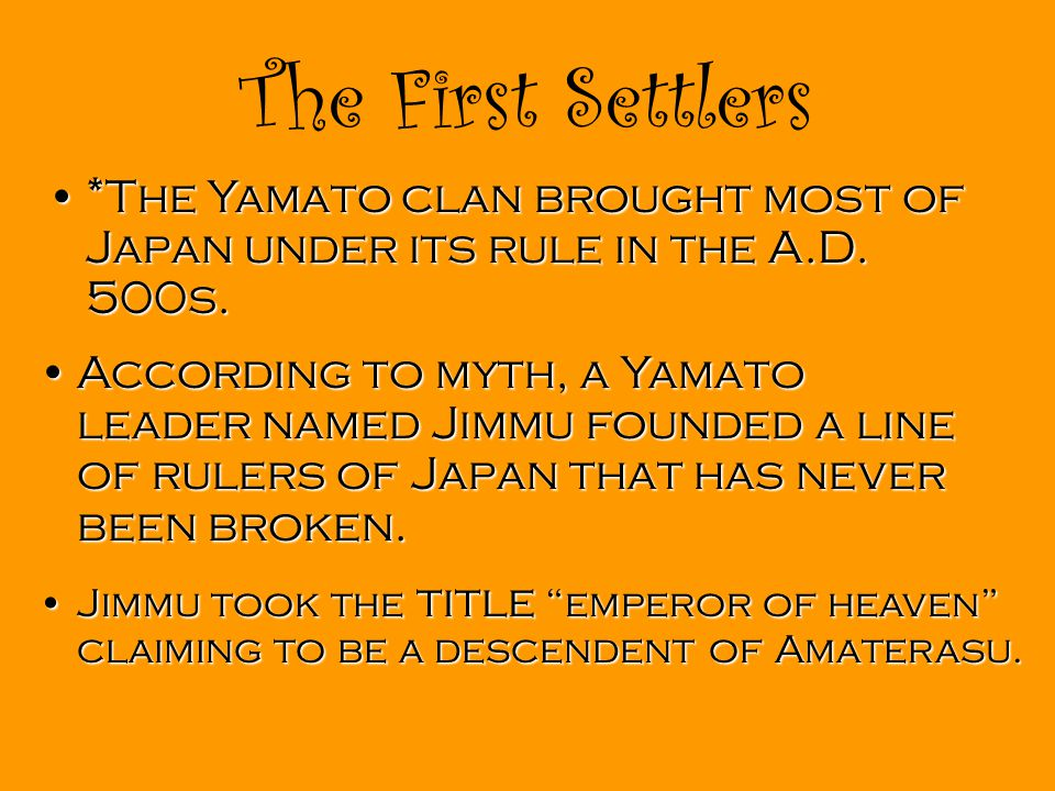 The First Settlers *The Yamato clan brought most of Japan under its rule in the A.D. 500s.*The Yamato clan brought most of Japan under its rule in the