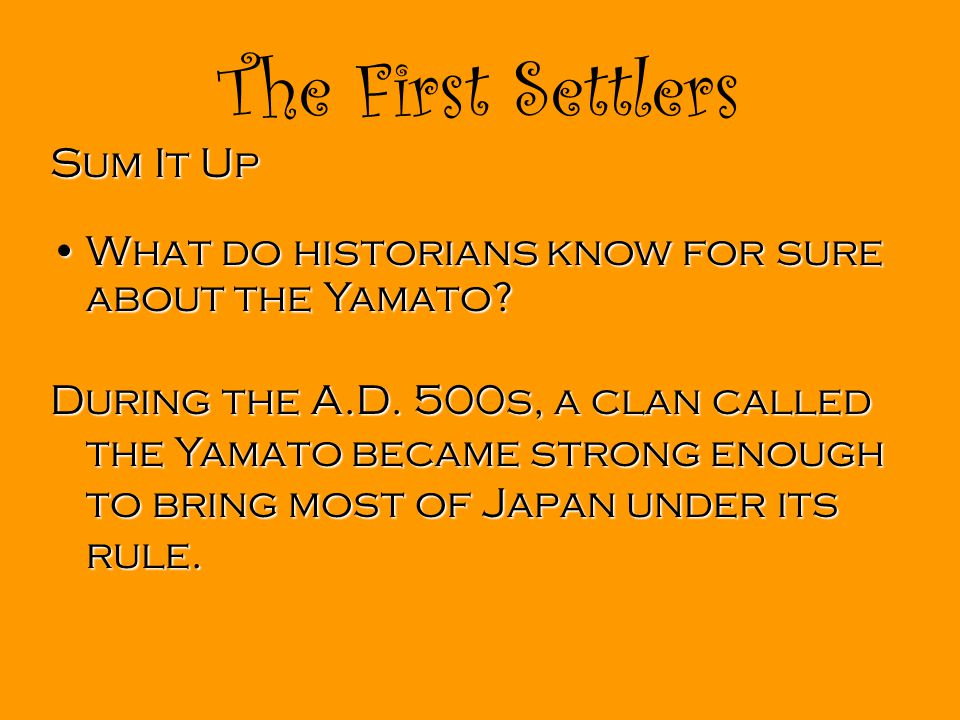 The First Settlers Sum It Up What do historians know for sure about the Yamato What do historians know for sure about the Yamato.