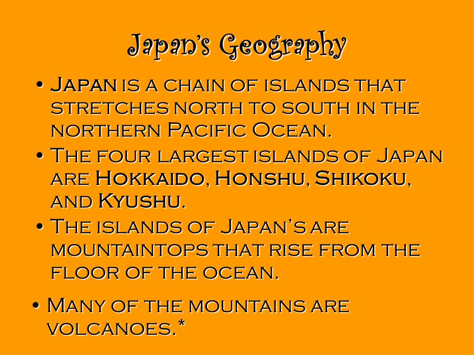 Japan's Geography Japan is a chain of islands that stretches north to south in the northern Pacific Ocean.Japan is a chain of islands that stretches n