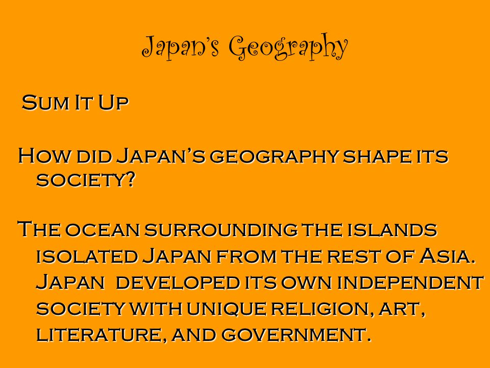 Japan's Geography How did Japan's geography shape its society.