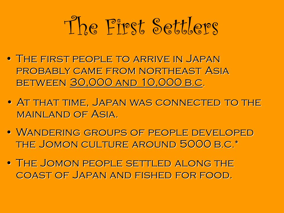 The First Settlers The first people to arrive in Japan probably came from northeast Asia between 30,000 and 10,000 B.C.The first people to arrive in J