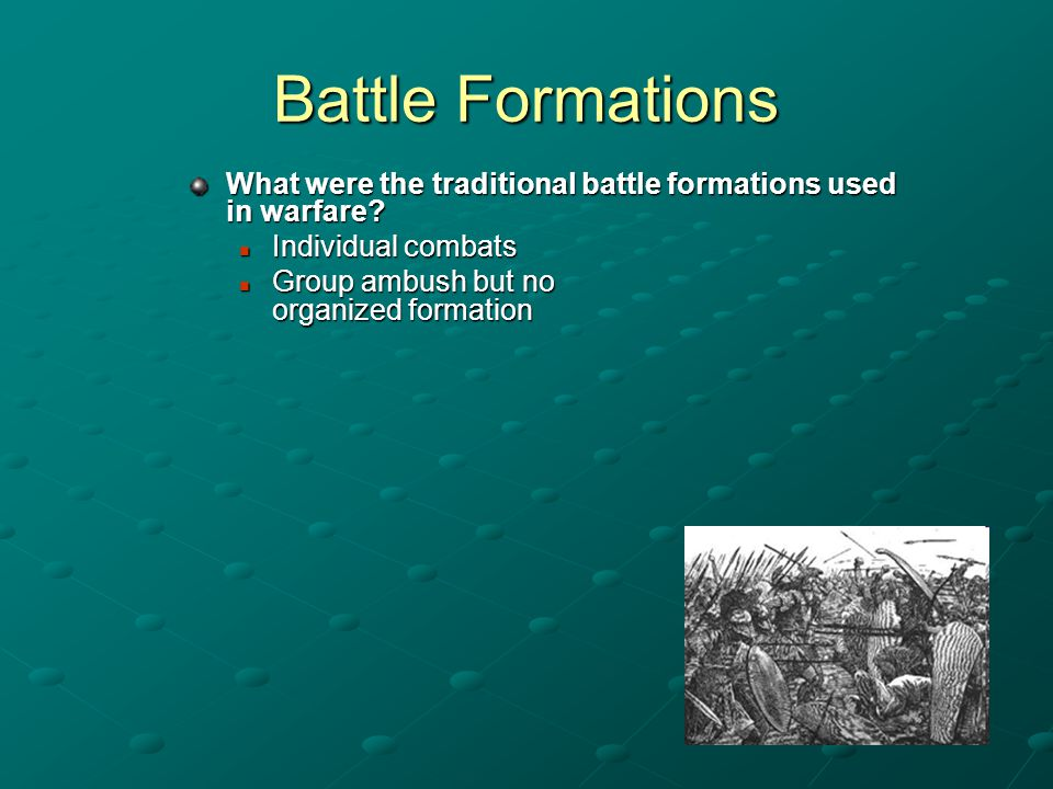 Battle Formations What were the traditional battle formations used in warfare? Individual combats Individual combats Group ambush but no organized for