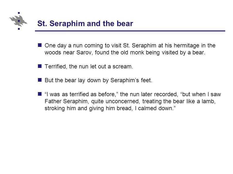 St. Seraphim and the bear One day a nun coming to visit St.