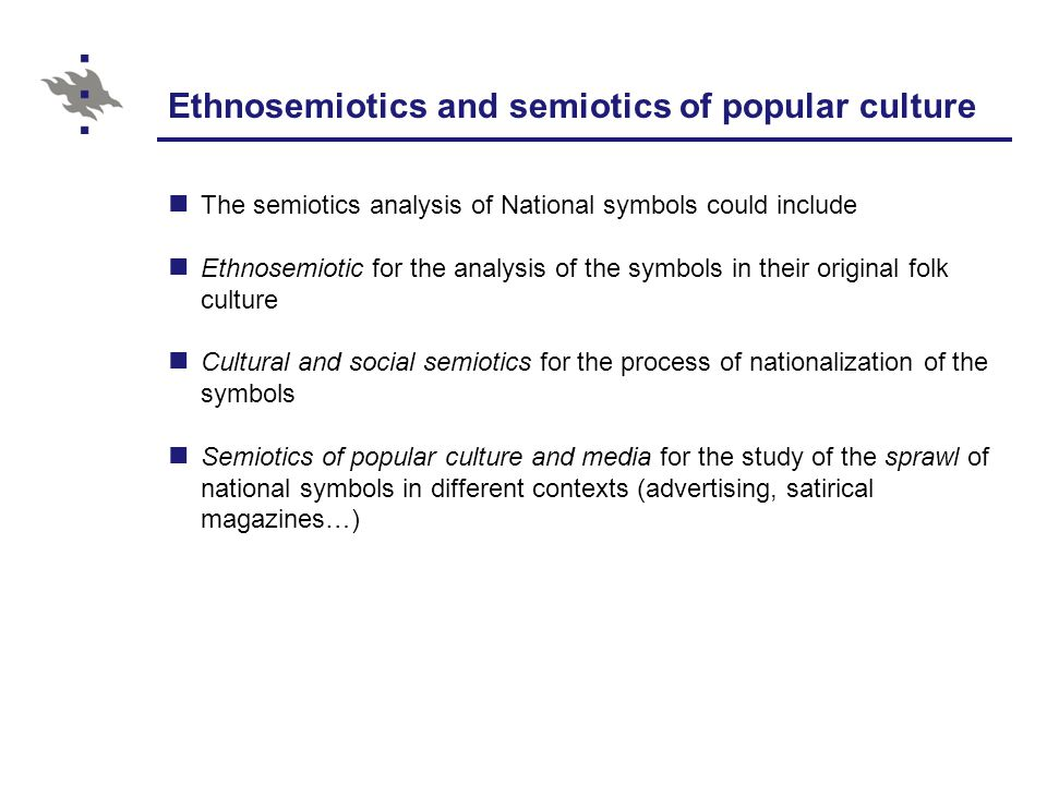 Ethnosemiotics Using methods of semiotics in the traditional fields of cultural anthropology, ethnology, ethnography, folk studied Anthropology and semiotics are related field of studies (Auge is popular in semiotic studies) Today cultural anthropology and folkloric studies includes the study of modern societies