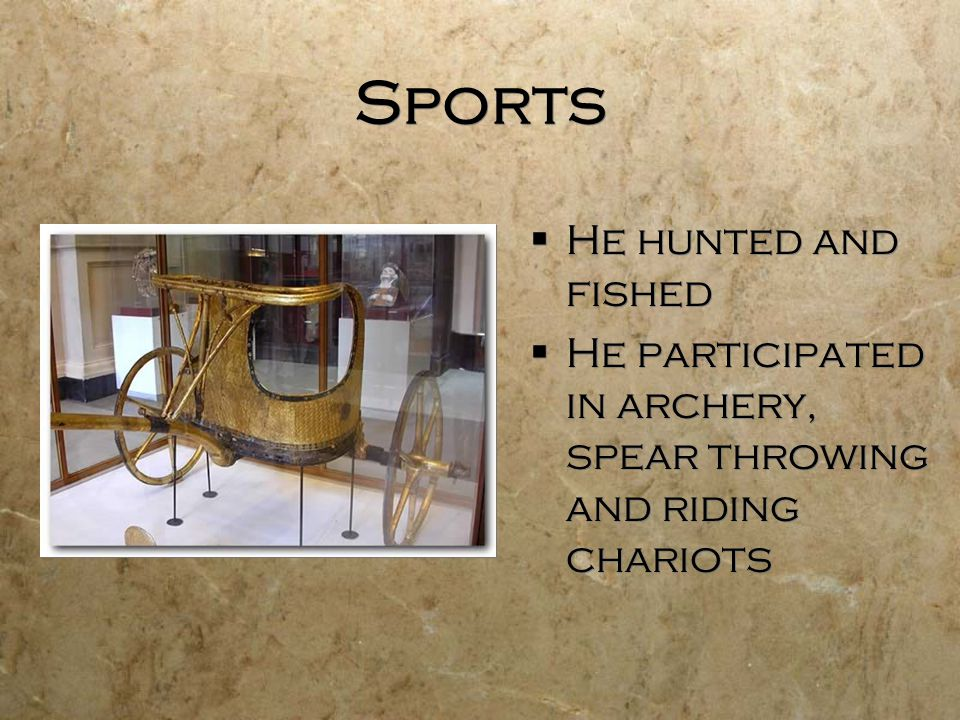 Sports  He hunted and fished  He participated in archery, spear throwing and riding chariots