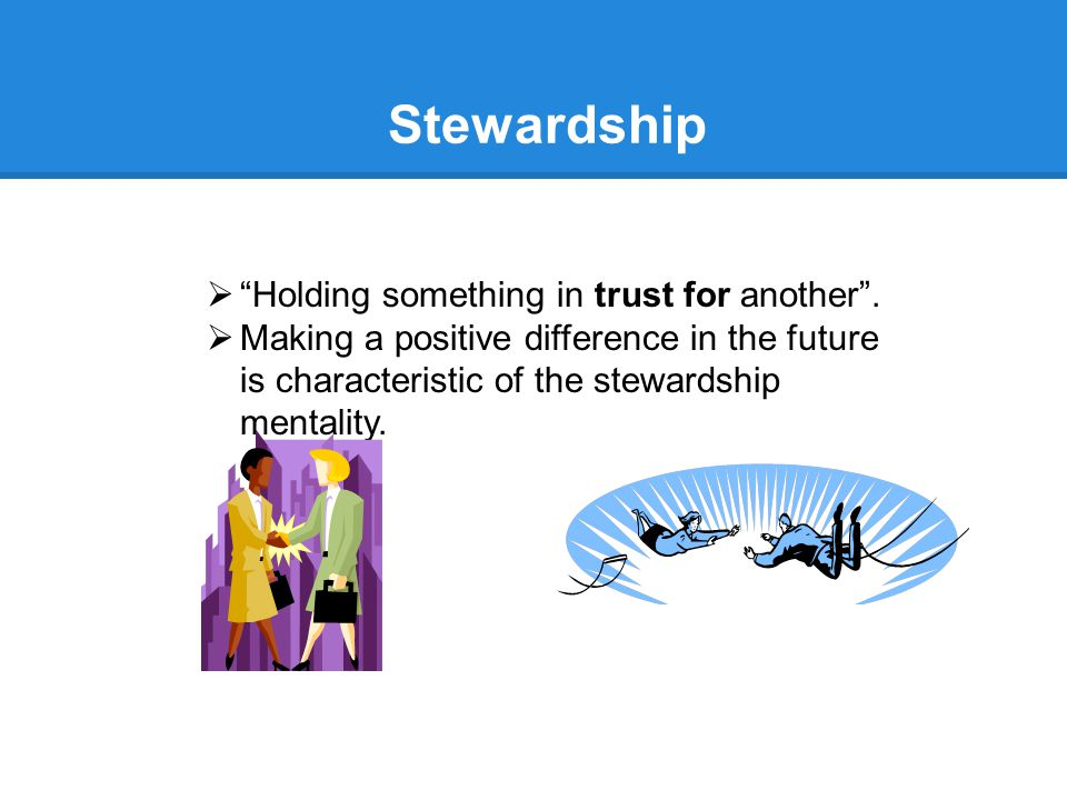 Stewardship  Holding something in trust for another .