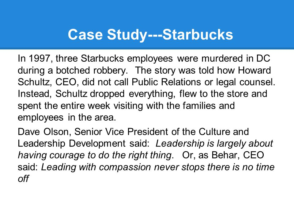 Case Study---Starbucks In 1997, three Starbucks employees were murdered in DC during a botched robbery.
