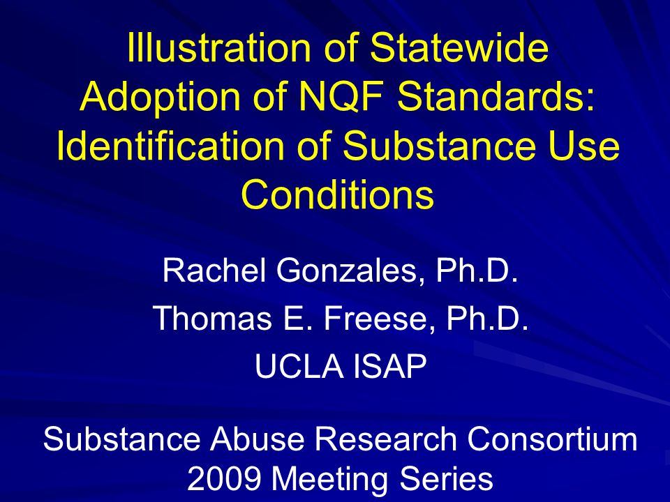 Illustration of Statewide Adoption of NQF Standards: Identification of Substance Use Conditions Rachel Gonzales, Ph.D.