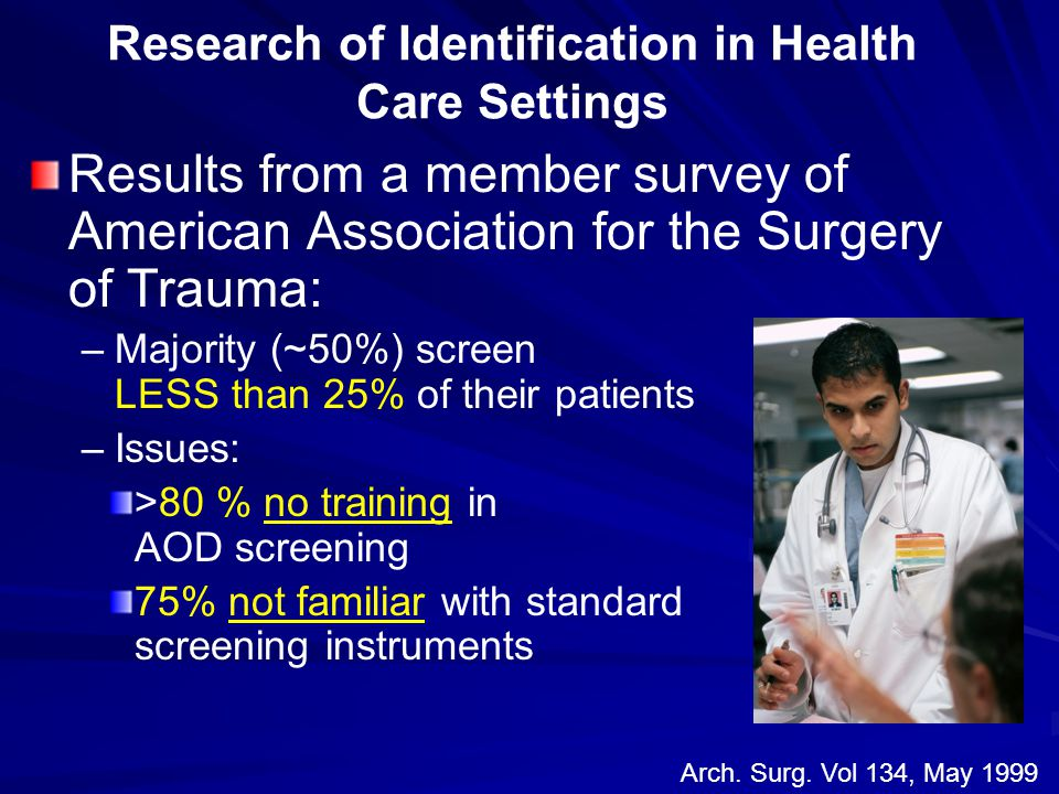 Results from a member survey of American Association for the Surgery of Trauma: – –Majority (~50%) screen LESS than 25% of their patients – –Issues: >