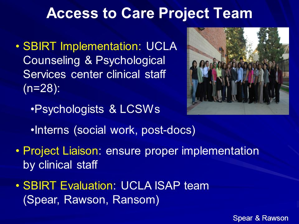 Access to Care Project Team SBIRT Implementation: UCLA Counseling & Psychological Services center clinical staff (n=28): Psychologists & LCSWs Interns
