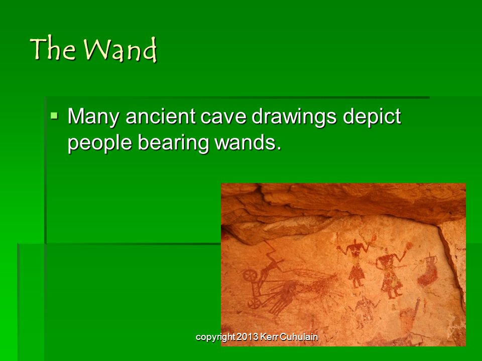 The Wand  Many ancient cave drawings depict people bearing wands. copyright 2013 Kerr Cuhulain