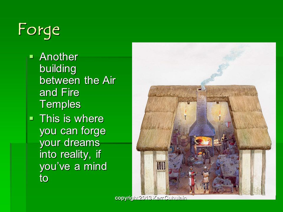Forge AAAAnother building between the Air and Fire Temples TTTThis is where you can forge your dreams into reality, if you've a mind to