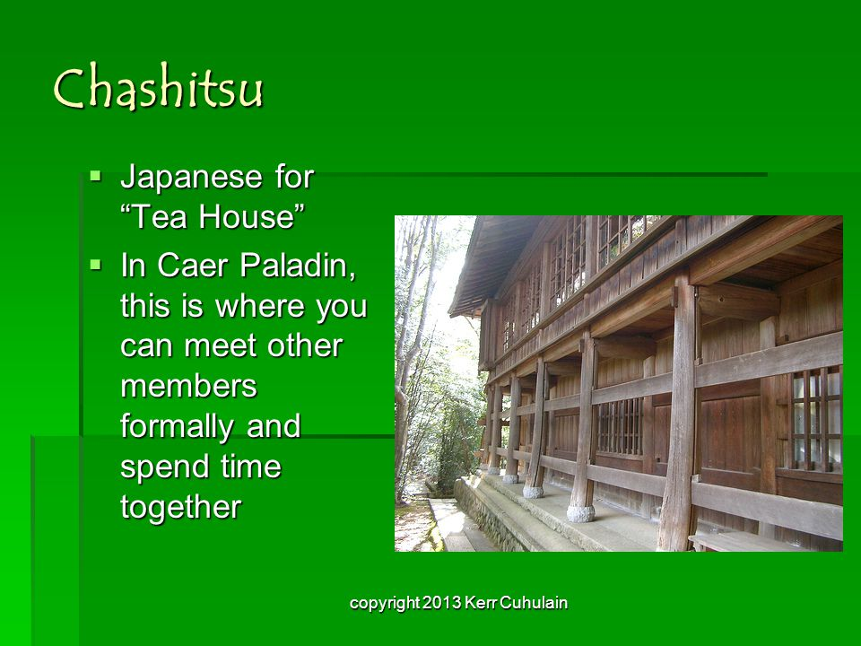 Chashitsu JJJJapanese for Tea House IIIIn Caer Paladin, this is where you can meet other members formally and spend time together