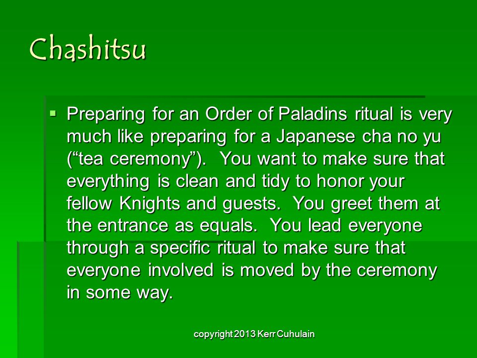 Chashitsu PPPPreparing for an Order of Paladins ritual is very much like preparing for a Japanese cha no yu ( tea ceremony ).