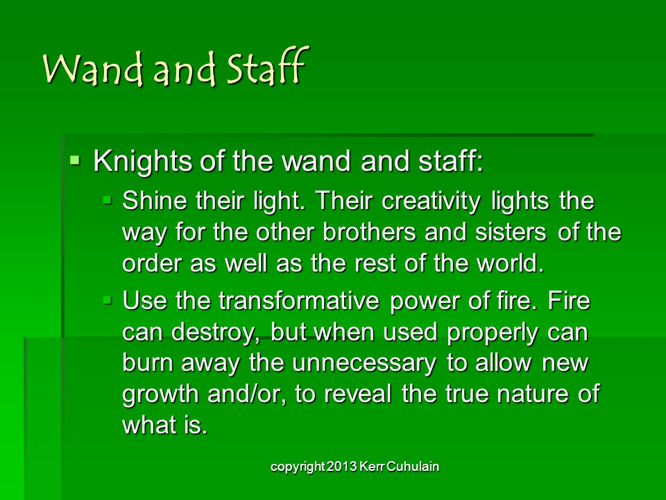 Wand and Staff  Knights of the wand and staff:  Shine their light.