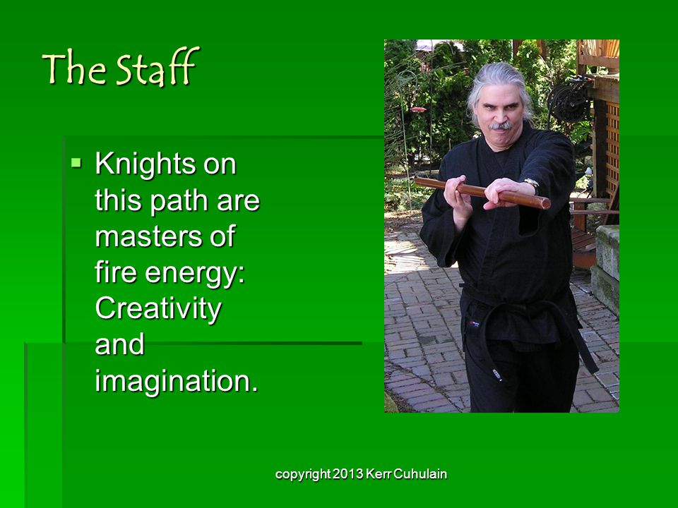 The Staff KKKKnights on this path are masters of fire energy: Creativity and imagination.
