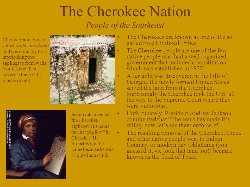 The Cherokee Nation People of the Southeast The Cherokees are known as one of the so called Five Civilized Tribes.
