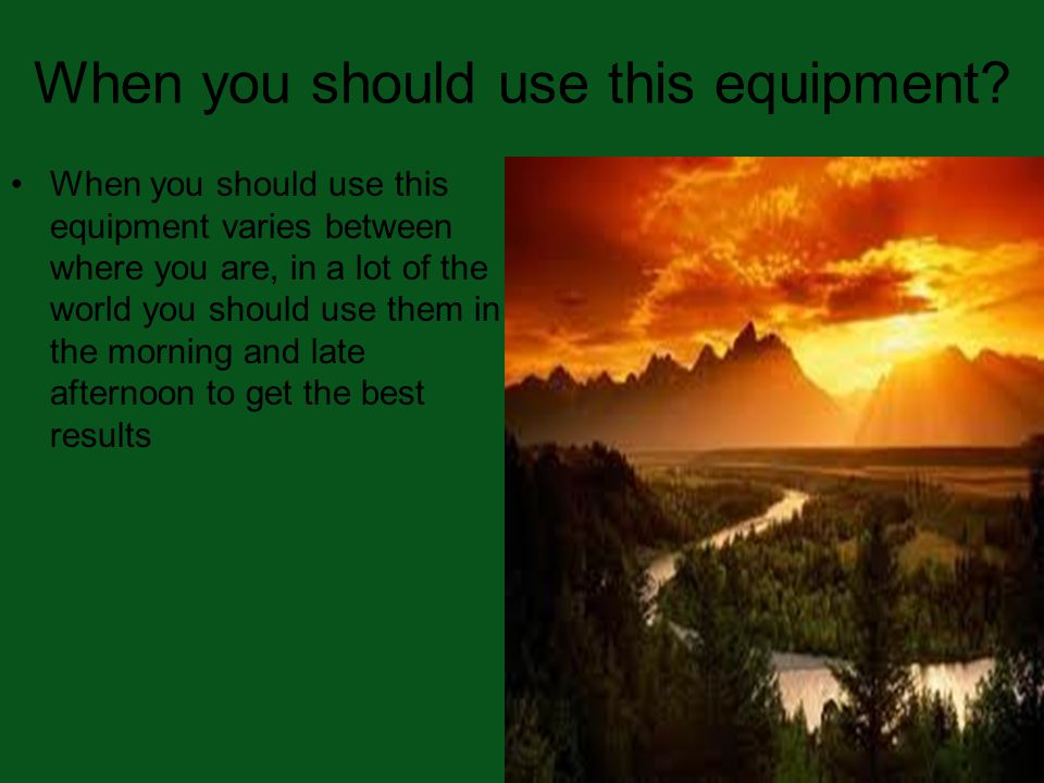 When you should use this equipment.