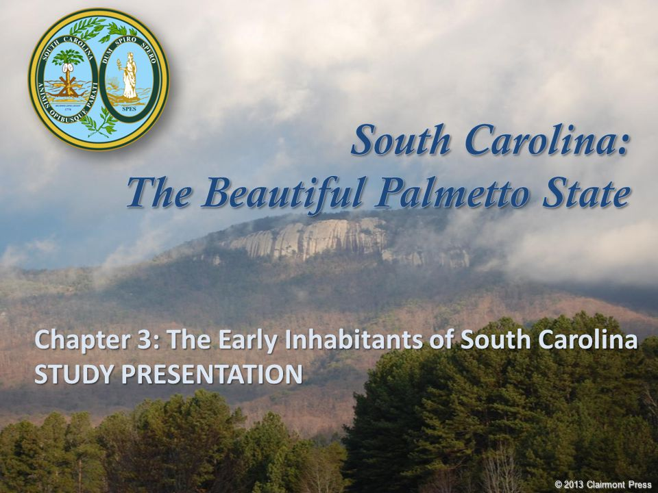 Chapter 3: The Early Inhabitants of South Carolina STUDY PRESENTATION © 2013 Clairmont Press