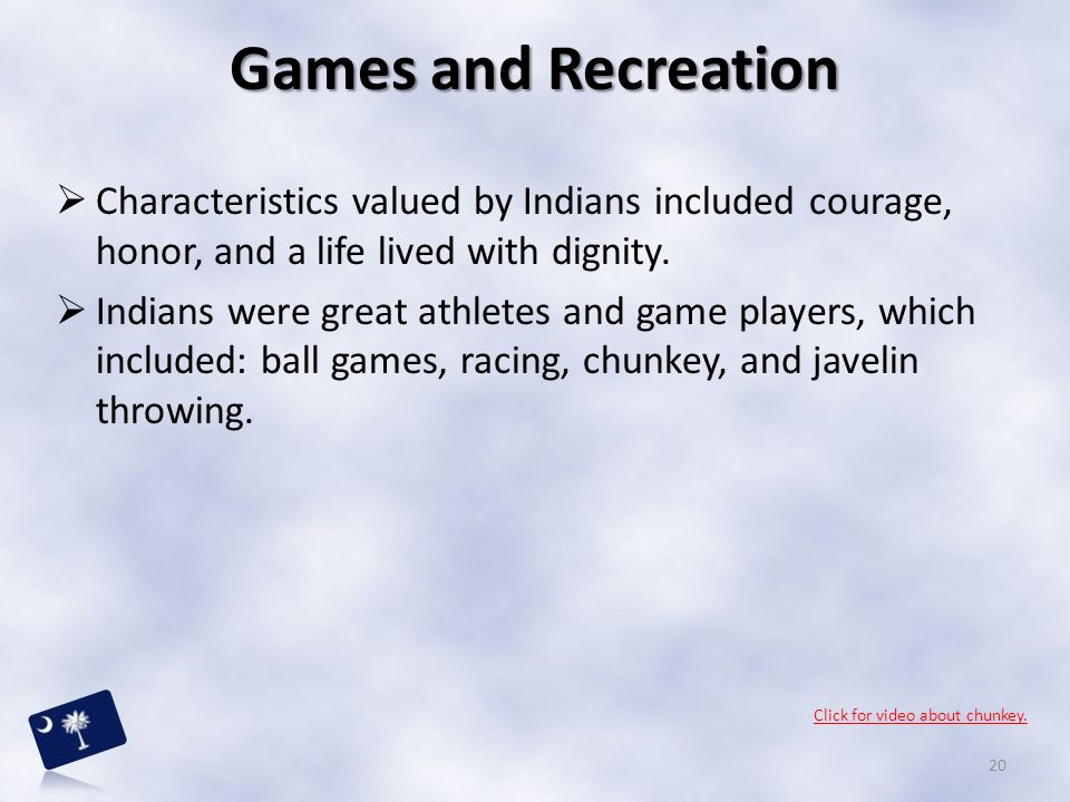  Characteristics valued by Indians included courage, honor, and a life lived with dignity.  Indians were great athletes and game players, which incl