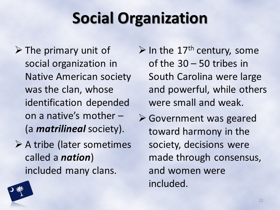  The primary unit of social organization in Native American society was the clan, whose identification depended on a native's mother – (a matrilineal