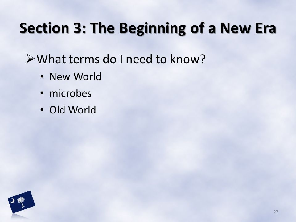 Section 3: The Beginning of a New Era  What terms do I need to know? New World microbes Old World 27