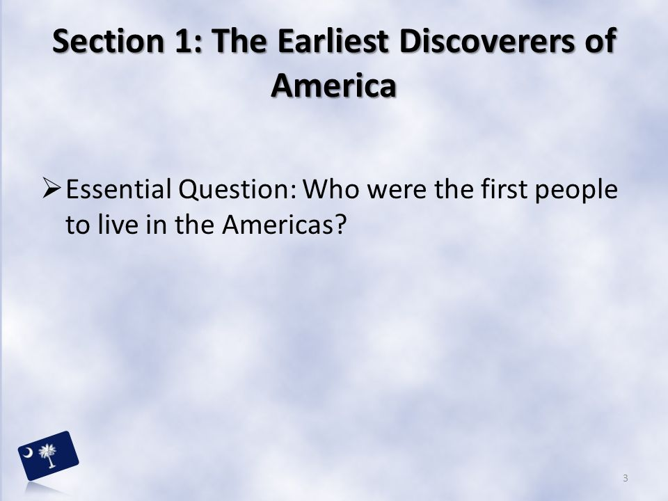 Section 1: The Earliest Discoverers of America  What terms do I need to know.