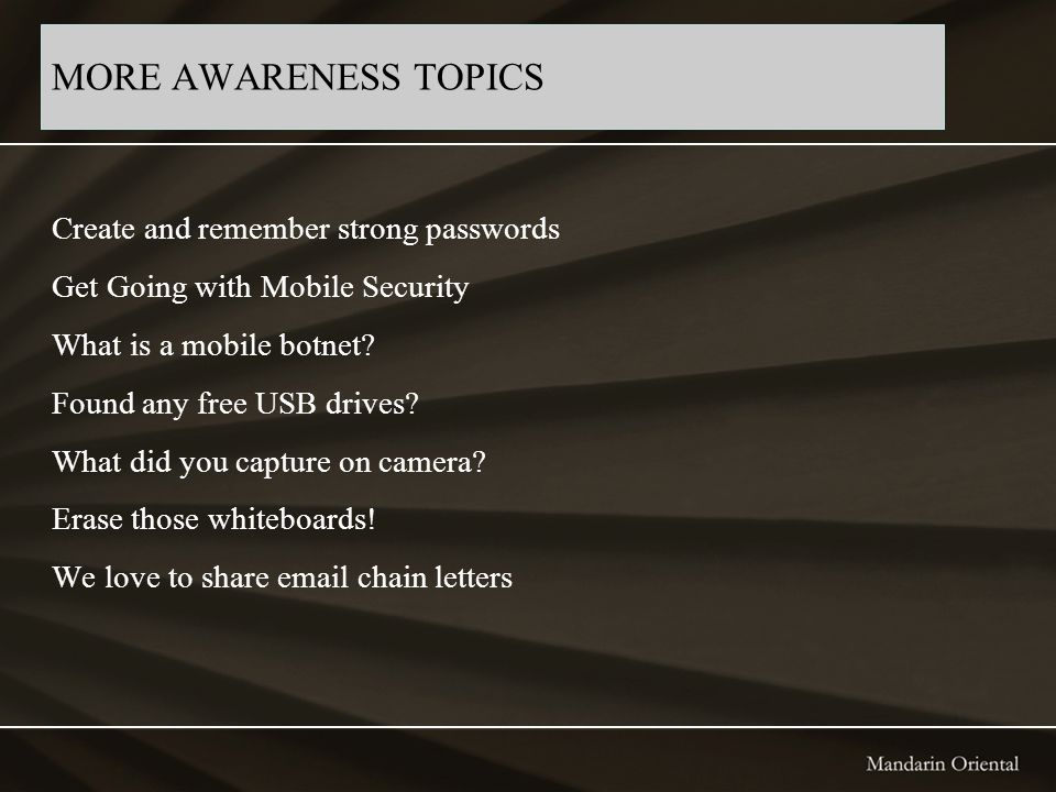 MORE AWARENESS TOPICS Create and remember strong passwords Get Going with Mobile Security What is a mobile botnet.