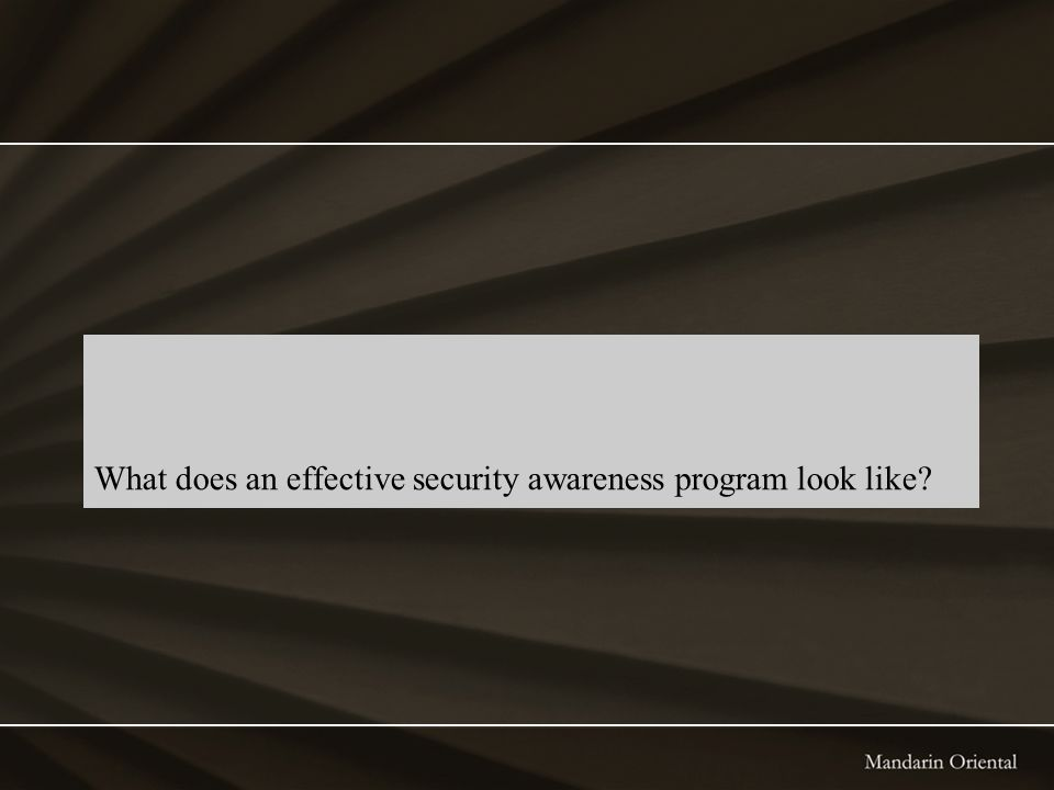 What does an effective security awareness program look like