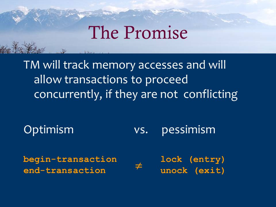 The Promise TM will track memory accesses and will allow transactions to proceed concurrently, if they are not conflicting Optimismvs.