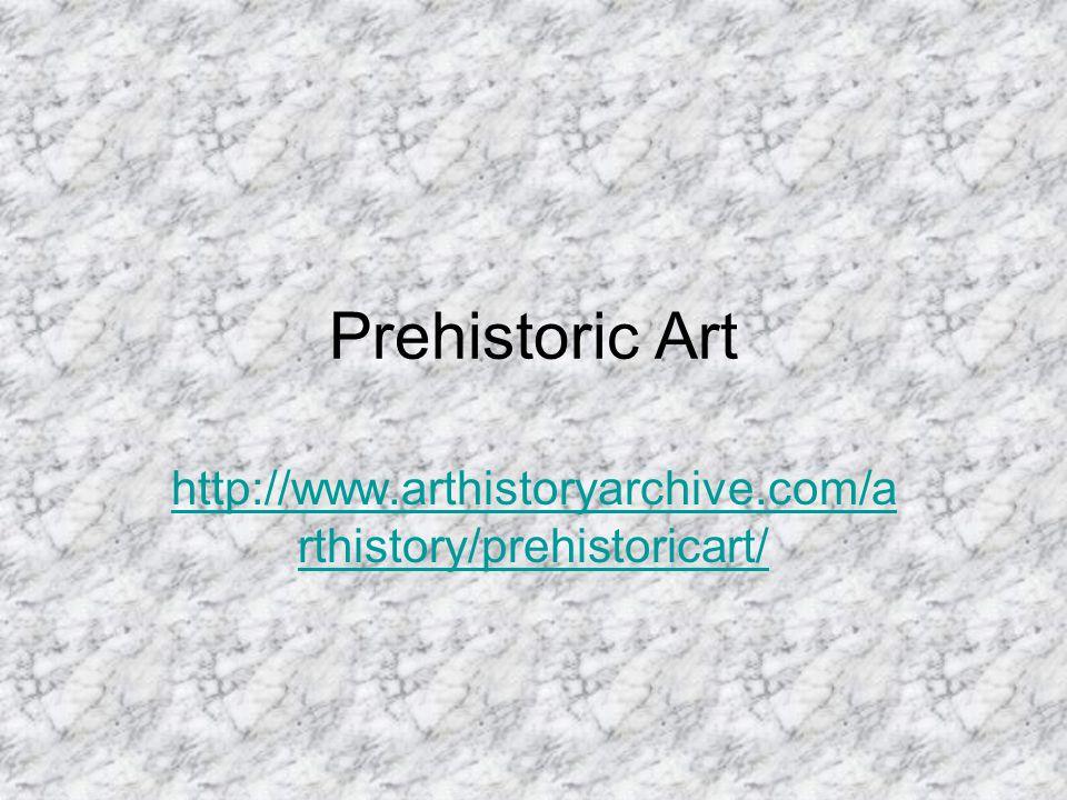 Prehistoric Art http://www.arthistoryarchive.com/a rthistory/prehistoricart/