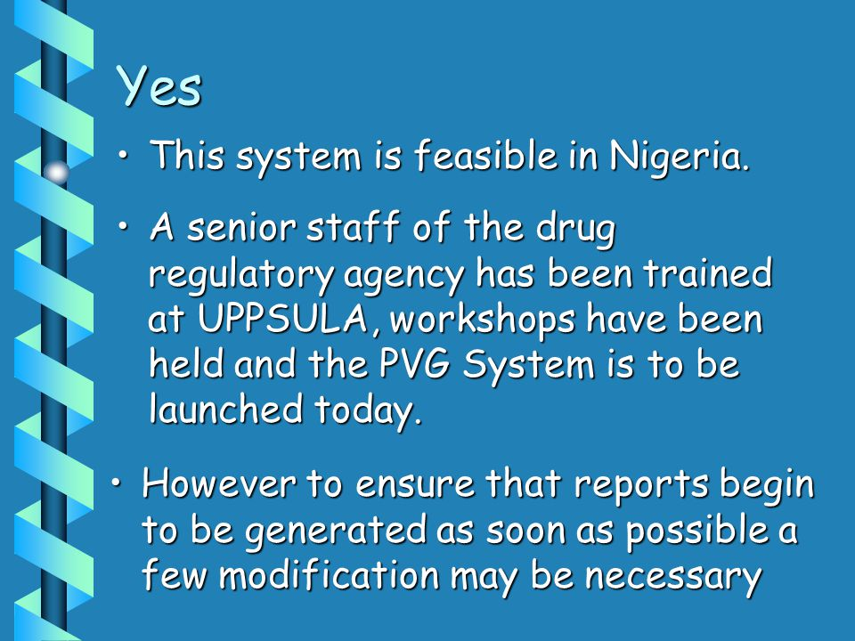 Yes A senior staff of the drug regulatory agency has been trained at UPPSULA, workshops have been held and the PVG System is to be launched today.A senior staff of the drug regulatory agency has been trained at UPPSULA, workshops have been held and the PVG System is to be launched today.