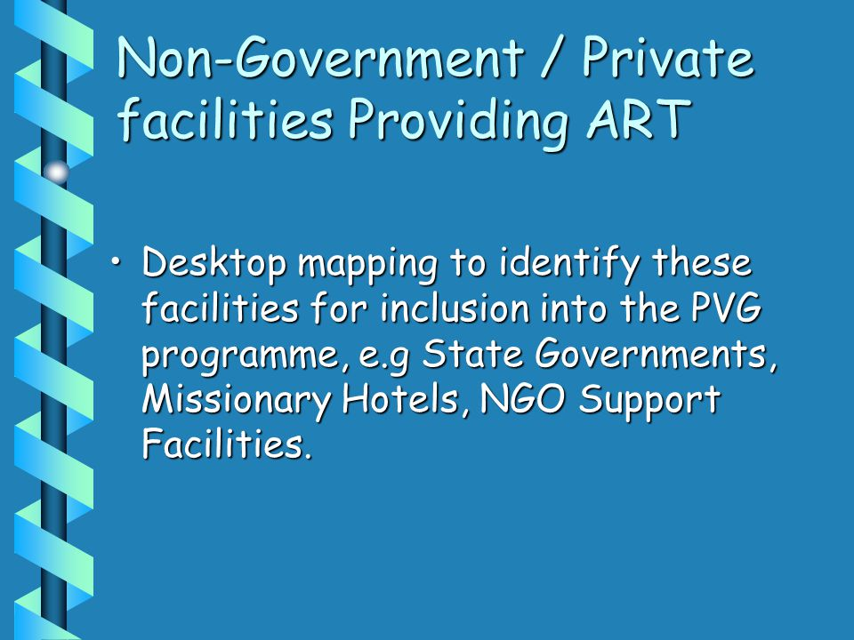 Non-Government / Private facilities Providing ART Desktop mapping to identify these facilities for inclusion into the PVG programme, e.g State Governm