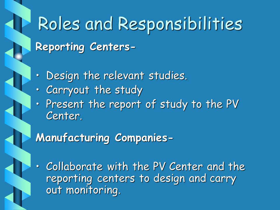 Roles and Responsibilities Reporting Centers- Design the relevant studies.Design the relevant studies.