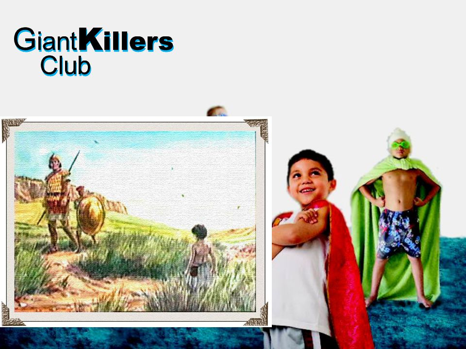 G iant K illers Club G iant K illers Club Kill the Giant, Save the Nation!