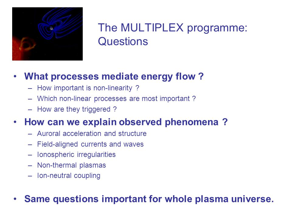 The MULTIPLEX programme: Questions What processes mediate energy flow .