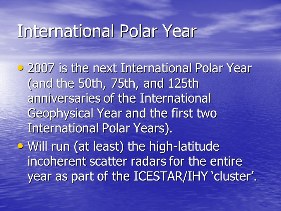 International Polar Year 2007 is the next International Polar Year (and the 50th, 75th, and 125th anniversaries of the International Geophysical Year and the first two International Polar Years).