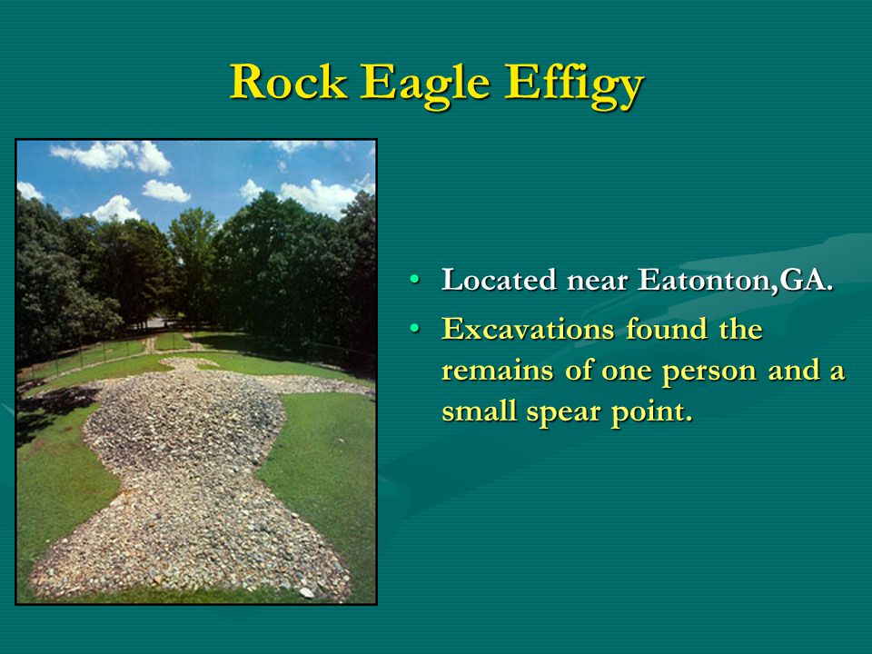 Rock Eagle Effigy Located near Eatonton,GA. Excavations found the remains of one person and a small spear point.