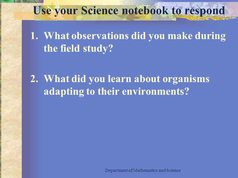 Use your Science notebook to respond 1.What observations did you make during the field study.